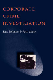 Corporate Crime Investigations by Jack Bologna