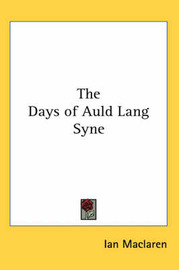 The Days of Auld Lang Syne by Ian MacLaren image