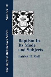 Baptism In Its Mode and Subjects by P. H. Mell