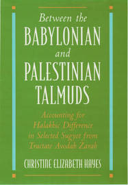 Between the Babylonian and Palestinian Talmuds by Christine Elizabeth Hayes image