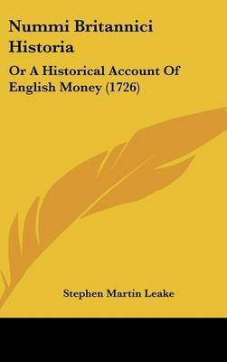 Nummi Britannici Historia: Or A Historical Account Of English Money (1726) by Stephen Martin Leake image