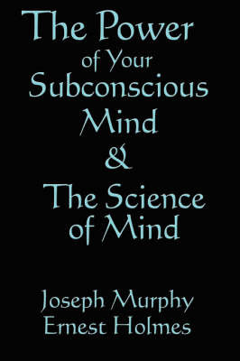 The Science of Mind & the Power of Your Subconscious Mind by Joseph Murphy