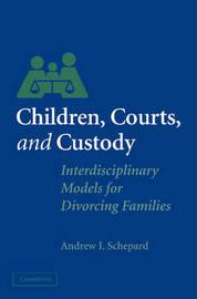 Children, Courts, and Custody by Andrew I. Schepard