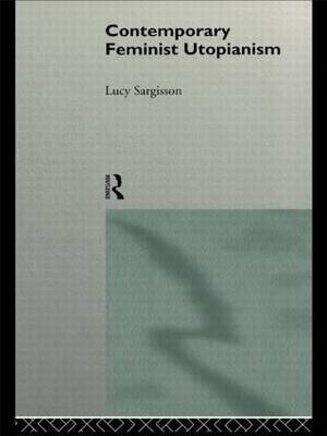 Contemporary Feminist Utopianism by Lucy Sargisson