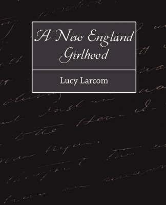 A New England Girlhood by Larcom Lucy Larcom image