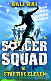 Soccer Squad: Starting Eleven by Bali Rai