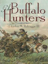 The Buffalo Hunters by Charles M Robinson