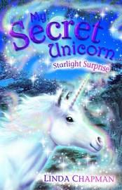 My Secret Unicorn: Starlight Surprise by Linda Chapman