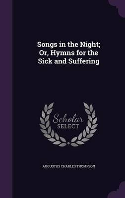 Songs in the Night; Or, Hymns for the Sick and Suffering by Augustus Charles Thompson image