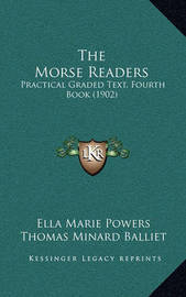 The Morse Readers: Practical Graded Text, Fourth Book (1902) by Ella Marie Powers