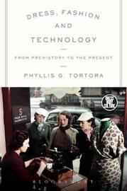 Dress, Fashion and Technology by Phyllis G Tortora