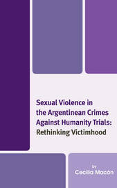 Sexual Violence in the Argentinean Crimes against Humanity Trials by Cecilia Macon