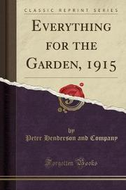 Everything for the Garden, 1915 (Classic Reprint) by Peter Henderson and Company