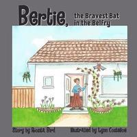 Bertie, the Bravest Bat in the Belfry by Rosita Bird