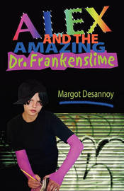 Alex and the Amazing Dr. Frankenslime by Margot Desannoy