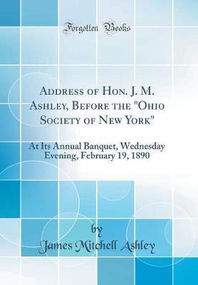 Address of Hon. J. M. Ashley, Before the Ohio Society of New York by James Mitchell Ashley