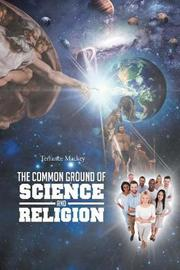 The Common Ground of Science and Religion by Terrance Mackey image