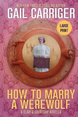 How to Marry a Werewolf by Gail Carriger