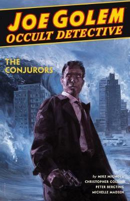 Joe Golem: Occult Detective Volume 4--the Conjurors by Mike Mignola