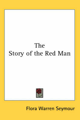 The Story of the Red Man by Flora Warren Seymour image