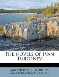 The Novels of Ivan Turgenev by Ivan Sergeevich Turgenev