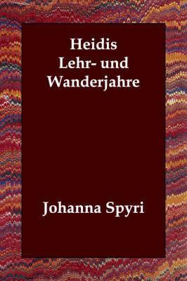 Heidis Lehr- Und Wanderjahre by Johanna Spyri