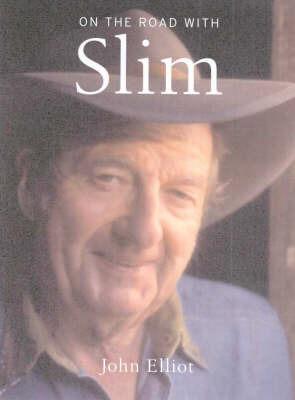 On the Road with Slim by John Elliott