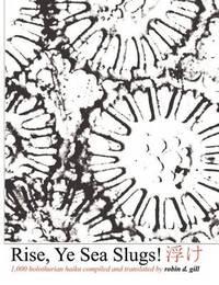 Rise, Ye Sea Slugs! by Robin D Gill