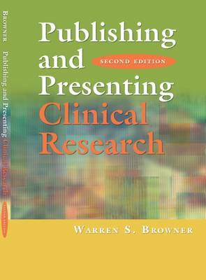 Publishing and Presenting Clinical Research: Learning Strategies for Nurses by Warren S. Browner