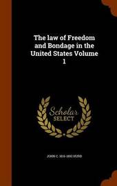The Law of Freedom and Bondage in the United States Volume 1 by John C 1816-1892 Hurd image