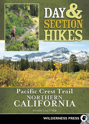 Day & Section Hikes Pacific Crest Trail: Northern California by Wendy Lautner