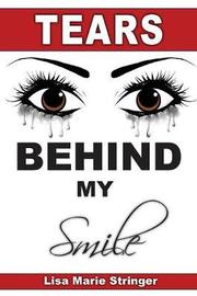 Tears Behind My Smile by Lisa Marie Stringer