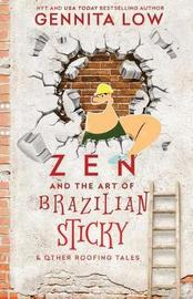 Zen and the Art of Brazilian Sticky & Other Roofing Tales by Gennita Low