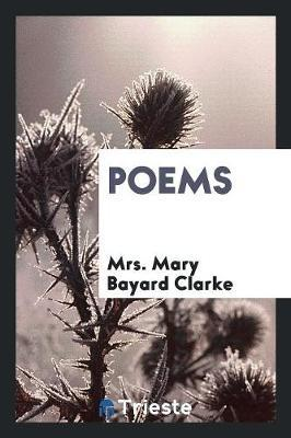 Poems by Mrs Mary Bayard Clarke image