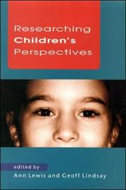 RESEARCHING CHILDREN'S PERSPECTIVES by Ann Lewis