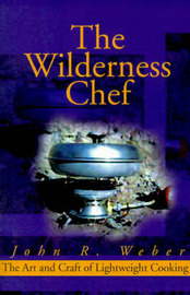 The Wilderness Chef: The Art and Craft of Lightweight Cooking by John Weber image