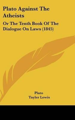 Plato Against The Atheists: Or The Tenth Book Of The Dialogue On Laws (1845) by Plato image