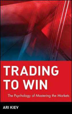 Trading to Win by Ari Kiev