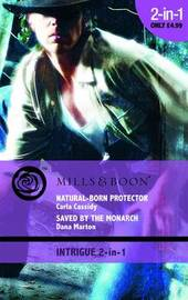 Natural-Born Protector: AND Saved by the Monarch by Carla Cassidy image