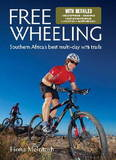 Freewheeling: Southern Africa's Best Multi-day MTB Trails by Fiona McIntosh
