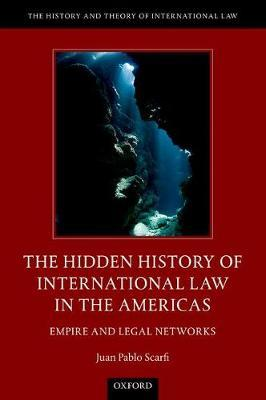 The Hidden History of International Law in the Americas by Juan Pablo Scarfi image
