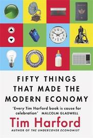 Fifty Things that Made the Modern Economy by Tim Harford image