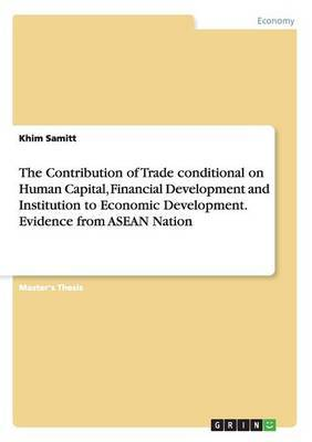 The Contribution of Trade Conditional on Human Capital, Financial Development and Institution to Economic Development. Evidence from ASEAN Nation by Khim Samitt image