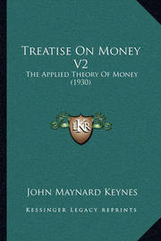 Treatise on Money V2: The Applied Theory of Money (1930) by John Maynard Keynes
