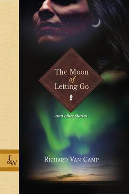 The Moon of Letting Go: And Other Stories by Richard Van Camp image