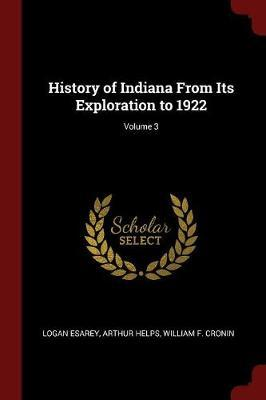 History of Indiana from Its Exploration to 1922; Volume 3 by Logan Esarey