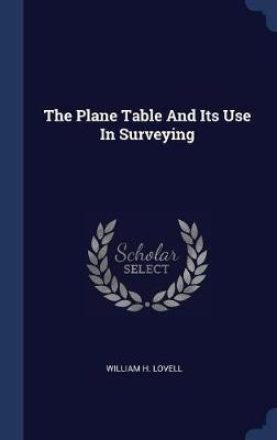 The Plane Table and Its Use in Surveying by William H. Lovell image