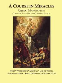 A Course in Miracles Urtext Manuscripts Complete Seven Volume Combined Edition