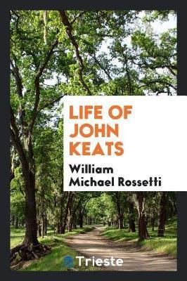 Life of John Keats by William Michael Rossetti