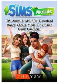 The Sims Mobile, Ios, Android, App, Apk, Download, Money, Cheats, Mods, Tips, Game Guide Unofficial by The Yuw